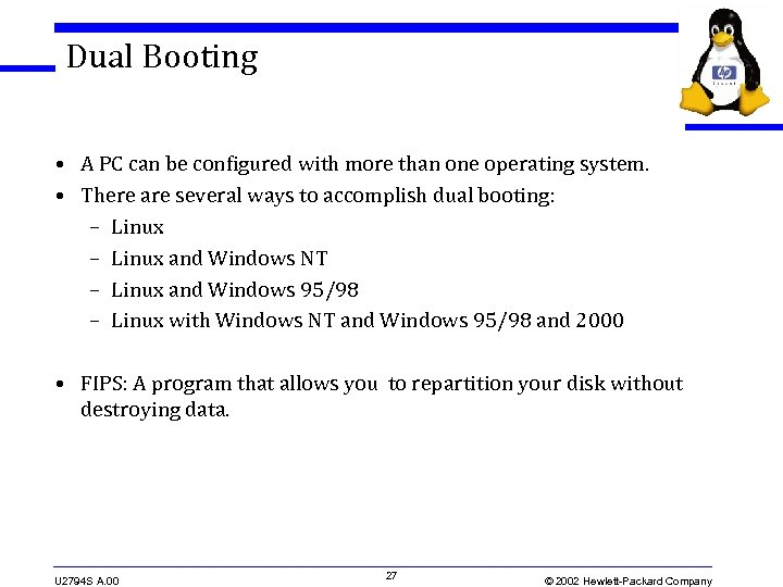 Dual Booting • A PC can be configured with more than one operating system.