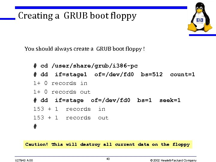 Creating a GRUB boot floppy You should always create a GRUB boot floppy !