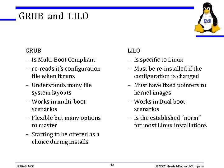 GRUB and LILO GRUB – Is Multi-Boot Compliant – re-reads it's configuration file when