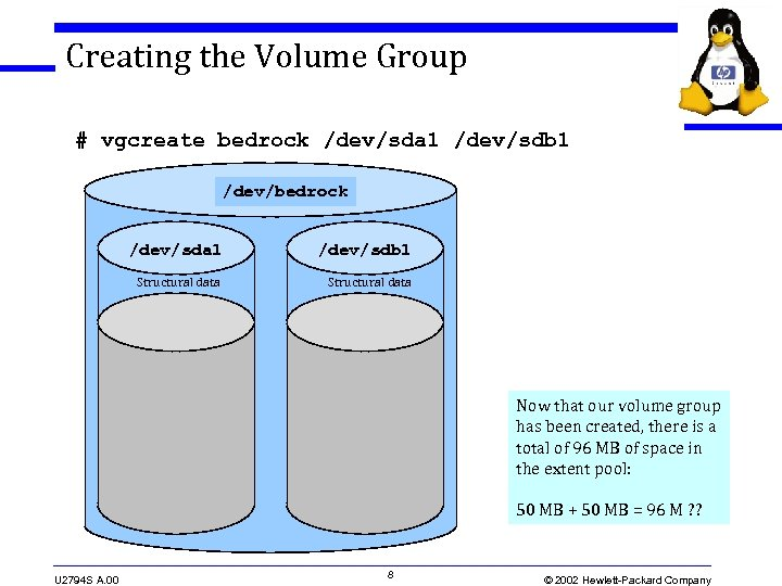 Creating the Volume Group # vgcreate bedrock /dev/sda 1 /dev/sdb 1 /dev/bedrock /dev/sda 1