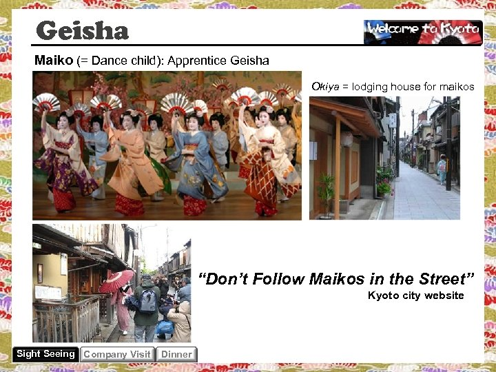 "Geisha Maiko (= Dance child): Apprentice Geisha Okiya = lodging house for maikos ""Don't"