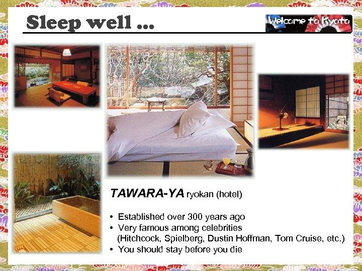 Sleep well … TAWARA-YA ryokan (hotel) • Established over 300 years ago • Very