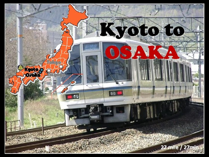 Tokyo Kyoto Osaka Kyoto to OSAKA Nagoya 27 mile / 27 min