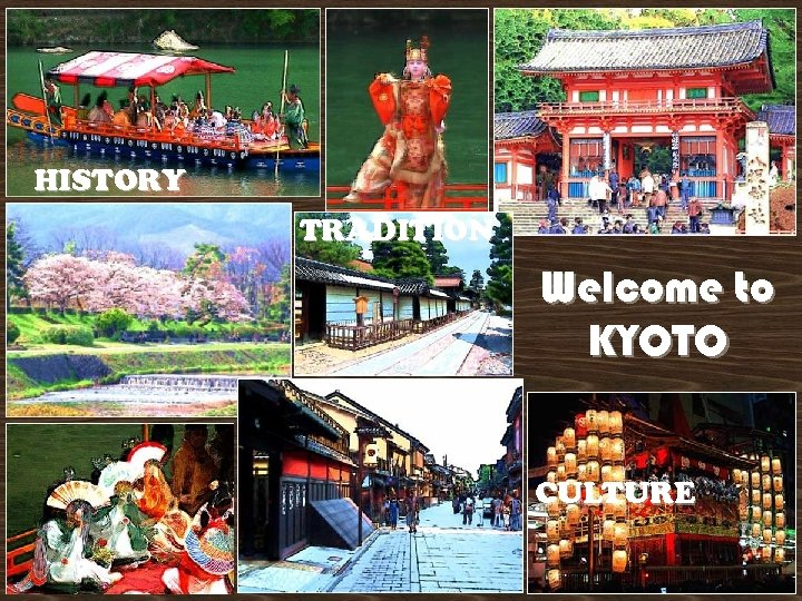 HISTORY TRADITION Welcome to KYOTO CULTURE