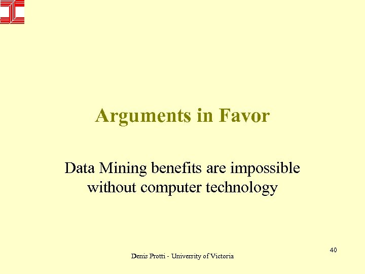Arguments in Favor Data Mining benefits are impossible without computer technology Denis Protti -