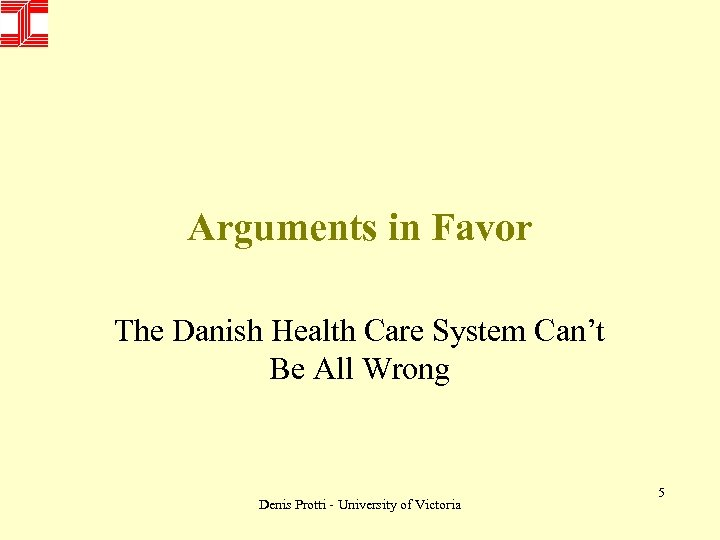 Arguments in Favor The Danish Health Care System Can't Be All Wrong Denis Protti