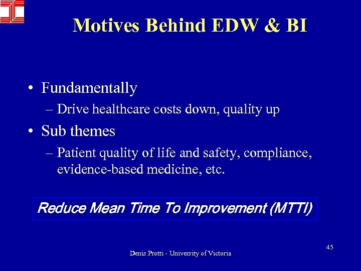 Motives Behind EDW & BI • Fundamentally – Drive healthcare costs down, quality up