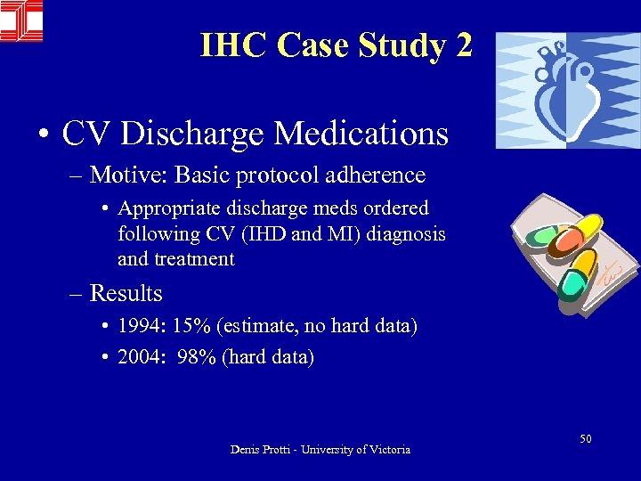 IHC Case Study 2 • CV Discharge Medications – Motive: Basic protocol adherence •
