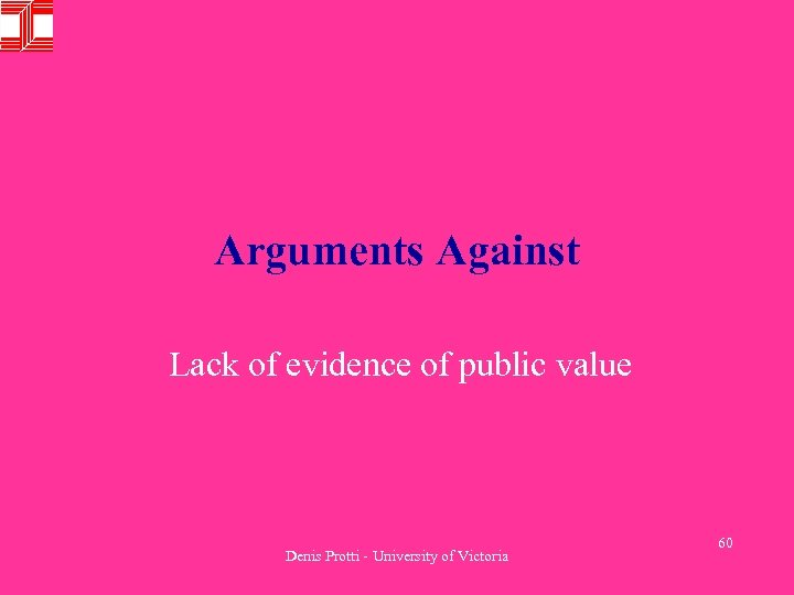 Arguments Against Lack of evidence of public value Denis Protti - University of Victoria