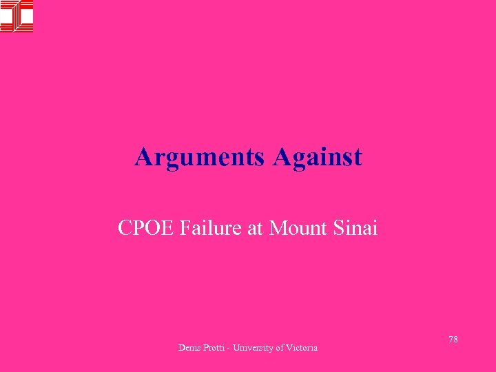 Arguments Against CPOE Failure at Mount Sinai Denis Protti - University of Victoria 78