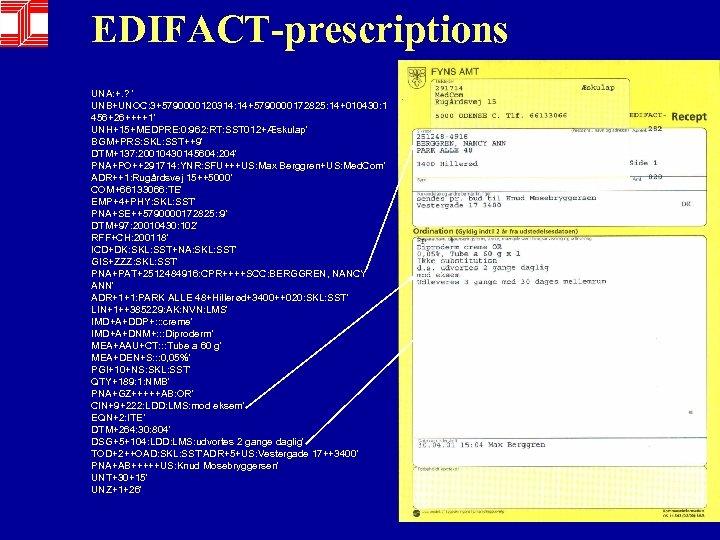 EDIFACT-prescriptions UNA: +. ? ' UNB+UNOC: 3+5790000120314: 14+5790000172825: 14+010430: 1 456+26++++1' UNH+15+MEDPRE: 0: 962: