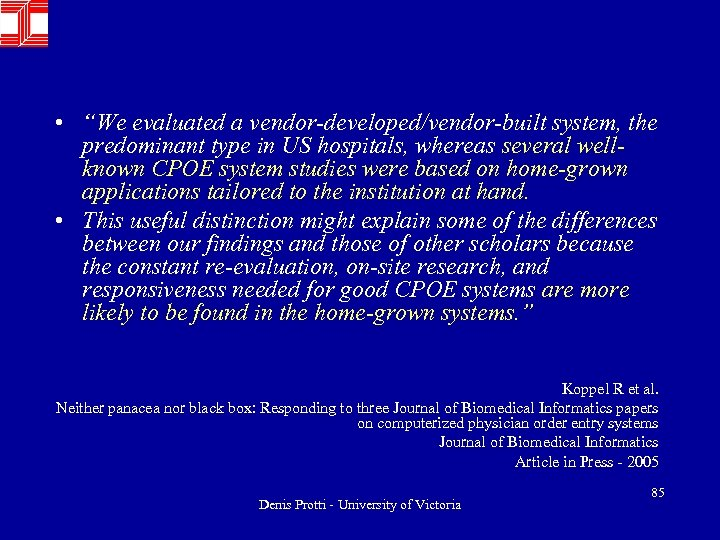 "• ""We evaluated a vendor-developed/vendor-built system, the predominant type in US hospitals, whereas"