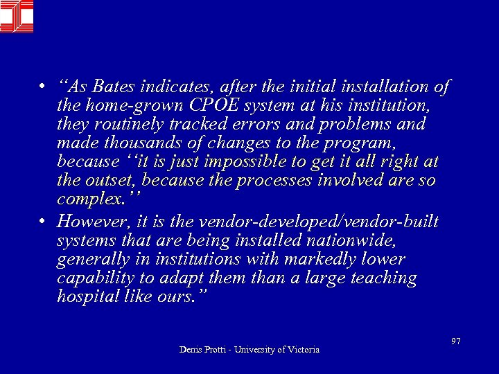 "• ""As Bates indicates, after the initial installation of the home-grown CPOE system"
