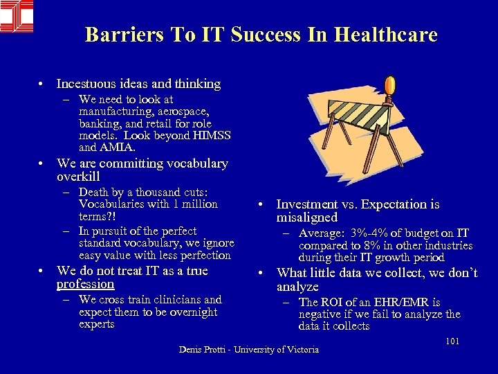 Barriers To IT Success In Healthcare • Incestuous ideas and thinking – We need