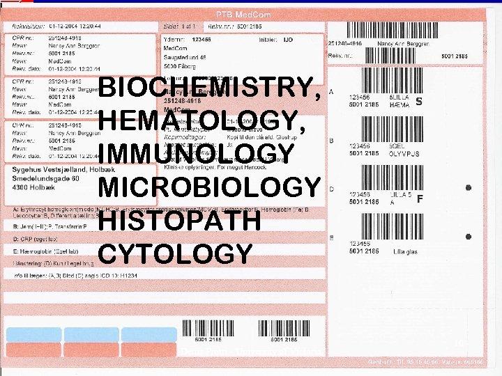 BIOCHEMISTRY, HEMATOLOGY, IMMUNOLOGY MICROBIOLOGY HISTOPATH CYTOLOGY Denis Protti - University of Victoria 10