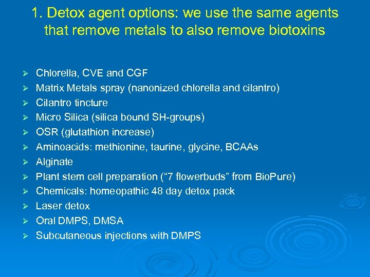 1. Detox agent options: we use the same agents that remove metals to also