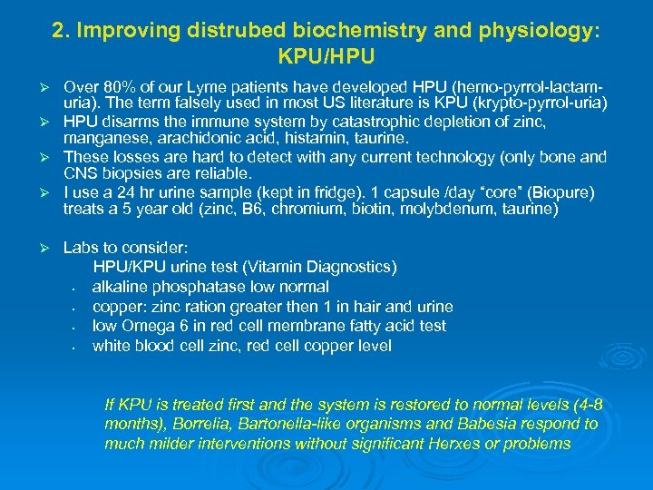 2. Improving distrubed biochemistry and physiology: KPU/HPU Over 80% of our Lyme patients have