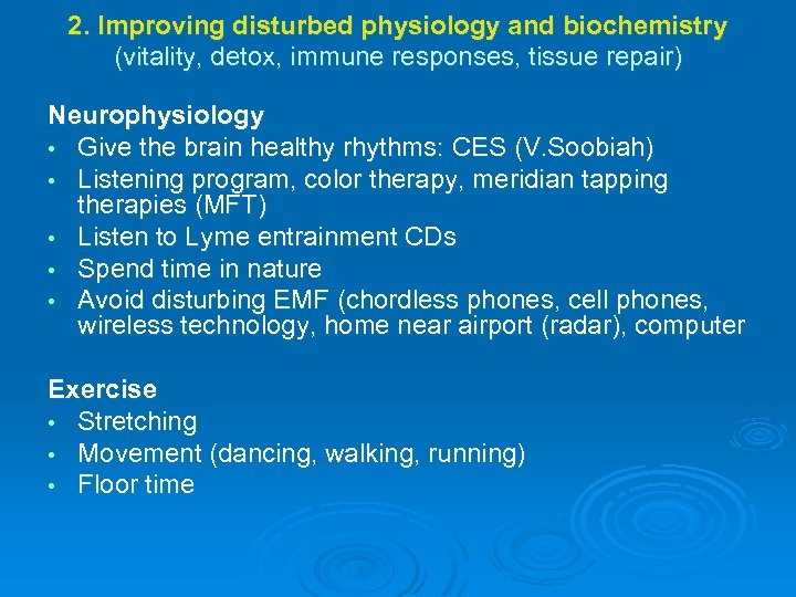 2. Improving disturbed physiology and biochemistry (vitality, detox, immune responses, tissue repair) Neurophysiology •