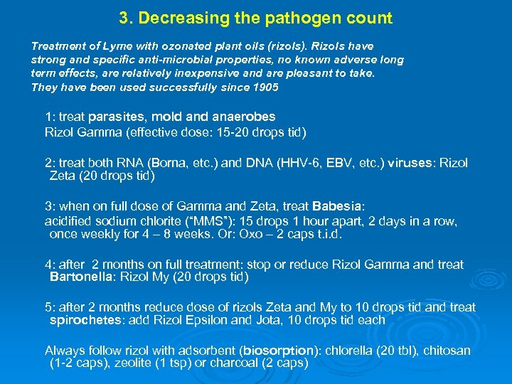 3. Decreasing the pathogen count Treatment of Lyme with ozonated plant oils (rizols). Rizols