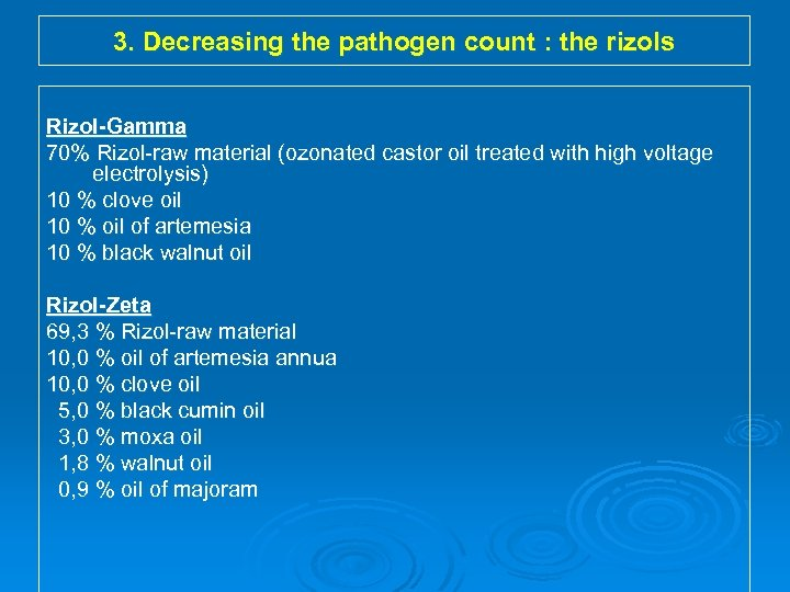3. Decreasing the pathogen count : the rizols Rizol-Gamma 70% Rizol-raw material (ozonated castor