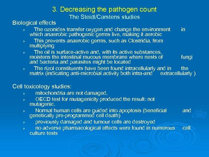 3. Decreasing the pathogen count Biological effects Ø Ø The Steidl/Carstens studies The ozonides
