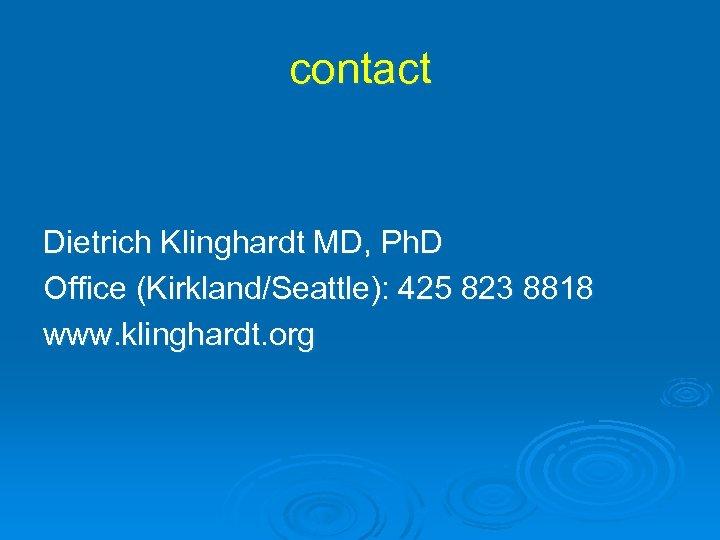 contact Dietrich Klinghardt MD, Ph. D Office (Kirkland/Seattle): 425 823 8818 www. klinghardt. org
