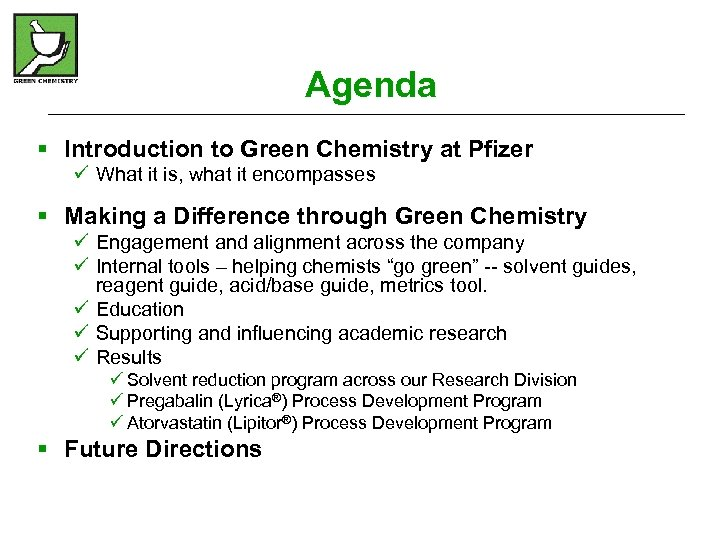 Agenda § Introduction to Green Chemistry at Pfizer ü What it is, what it