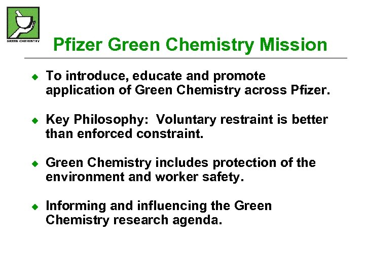 Pfizer Green Chemistry Mission u u To introduce, educate and promote application of Green