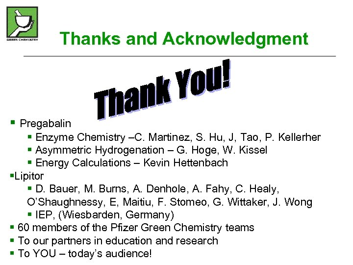 Thanks and Acknowledgment § Pregabalin § Enzyme Chemistry –C. Martinez, S. Hu, J, Tao,