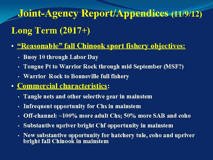 "Joint-Agency Report/Appendices (11/9/12) Long Term (2017+) • ""Reasonable"" fall Chinook sport fishery objectives: •"