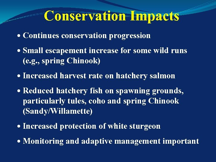 Conservation Impacts Continues conservation progression Small escapement increase for some wild runs (e. g.