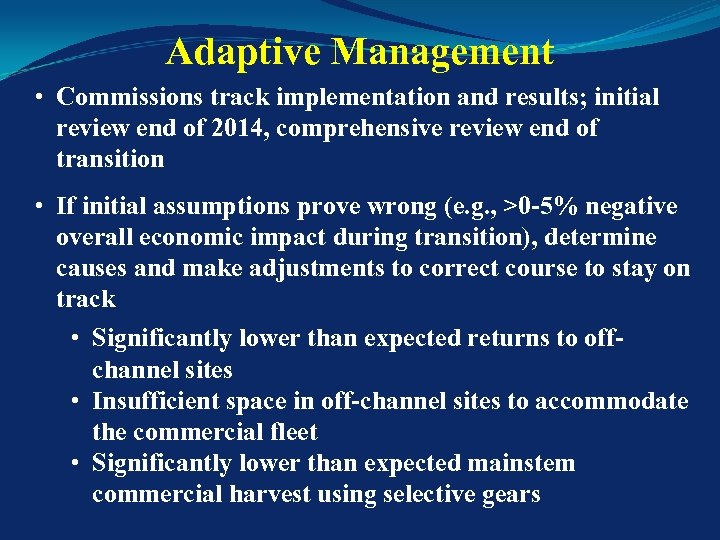Adaptive Management • Commissions track implementation and results; initial review end of 2014, comprehensive
