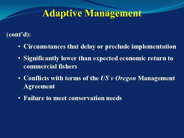 Adaptive Management (cont'd): • Circumstances that delay or preclude implementation • Significantly lower than