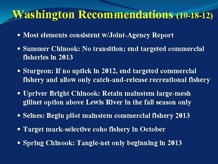 Washington Recommendations (10 -18 -12) Most elements consistent w/Joint-Agency Report Summer Chinook: No transition;