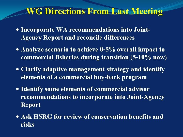 WG Directions From Last Meeting Incorporate WA recommendations into Joint- Agency Report and reconcile