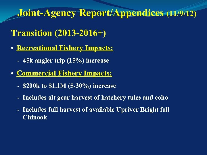 Joint-Agency Report/Appendices (11/9/12) Transition (2013 -2016+) • Recreational Fishery Impacts: • 45 k angler