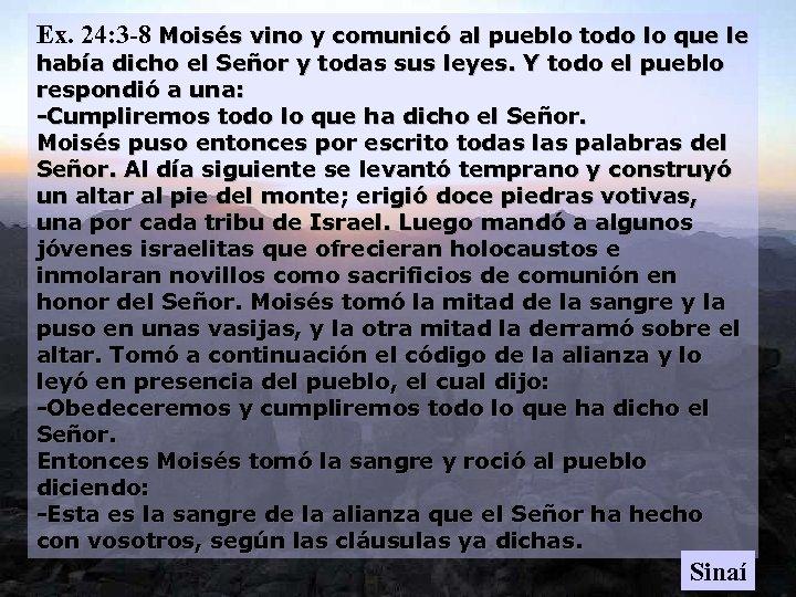 Ex. 24: 3 -8 Moisés vino y comunicó al pueblo todo lo que le