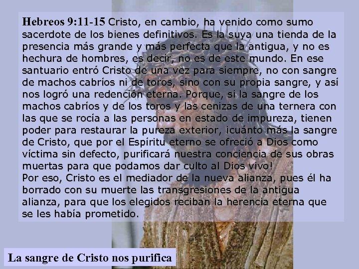Hebreos 9: 11 -15 Cristo, en cambio, ha venido como sumo sacerdote de los