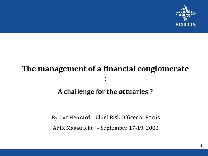 The management of a financial conglomerate : A challenge for the actuaries ? By