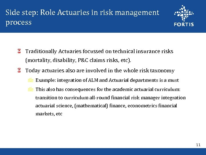 Side step: Role Actuaries in risk management process 6 Traditionally Actuaries focussed on technical