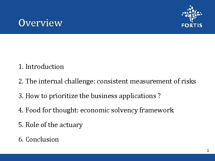 Overview 1. Introduction 2. The internal challenge: consistent measurement of risks 3. How to