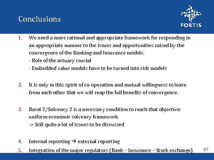 Conclusions 1. We need a more rational and appropriate framework for responding in an
