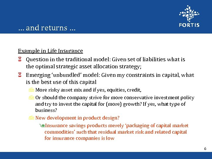 … and returns … Example in Life Insurance 6 Question in the traditional model:
