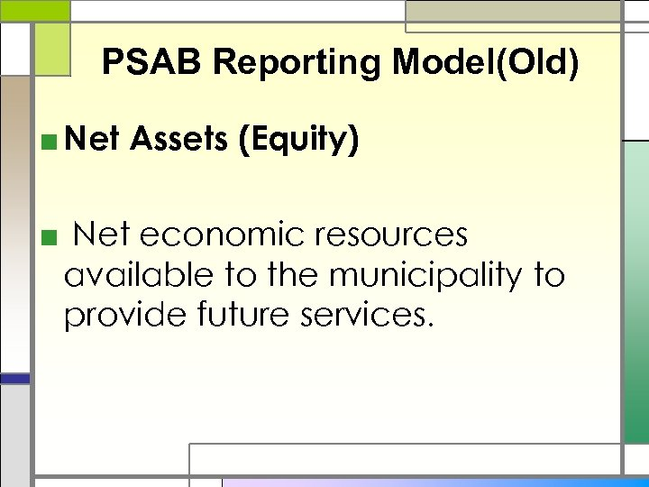 PSAB Reporting Model(Old) ■ Net Assets (Equity) ■ Net economic resources available to the