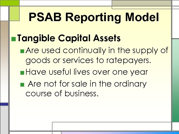 PSAB Reporting Model ■ Tangible Capital Assets ■ Are used continually in the supply