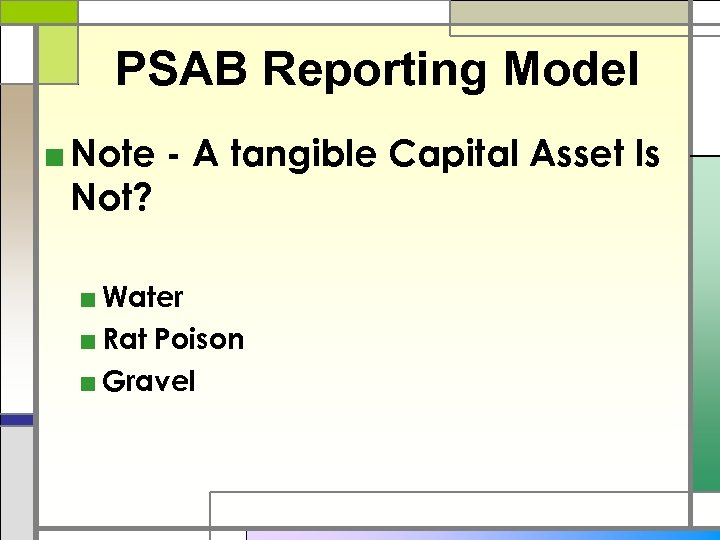 PSAB Reporting Model ■ Note - A tangible Capital Asset Is Not? ■ Water