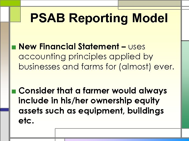 PSAB Reporting Model ■ New Financial Statement – uses accounting principles applied by businesses