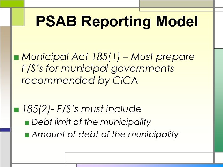 PSAB Reporting Model ■ Municipal Act 185(1) – Must prepare F/S's for municipal governments
