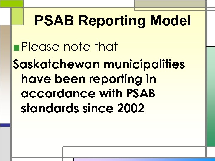 PSAB Reporting Model ■ Please note that Saskatchewan municipalities have been reporting in accordance