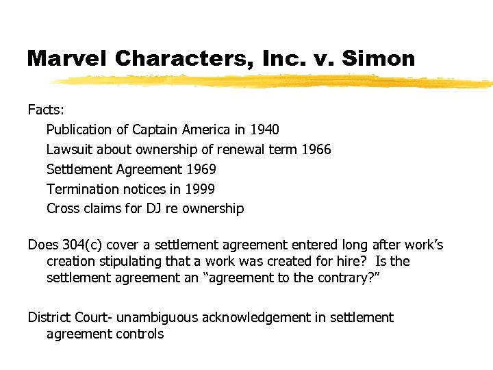Marvel Characters, Inc. v. Simon Facts: Publication of Captain America in 1940 Lawsuit about